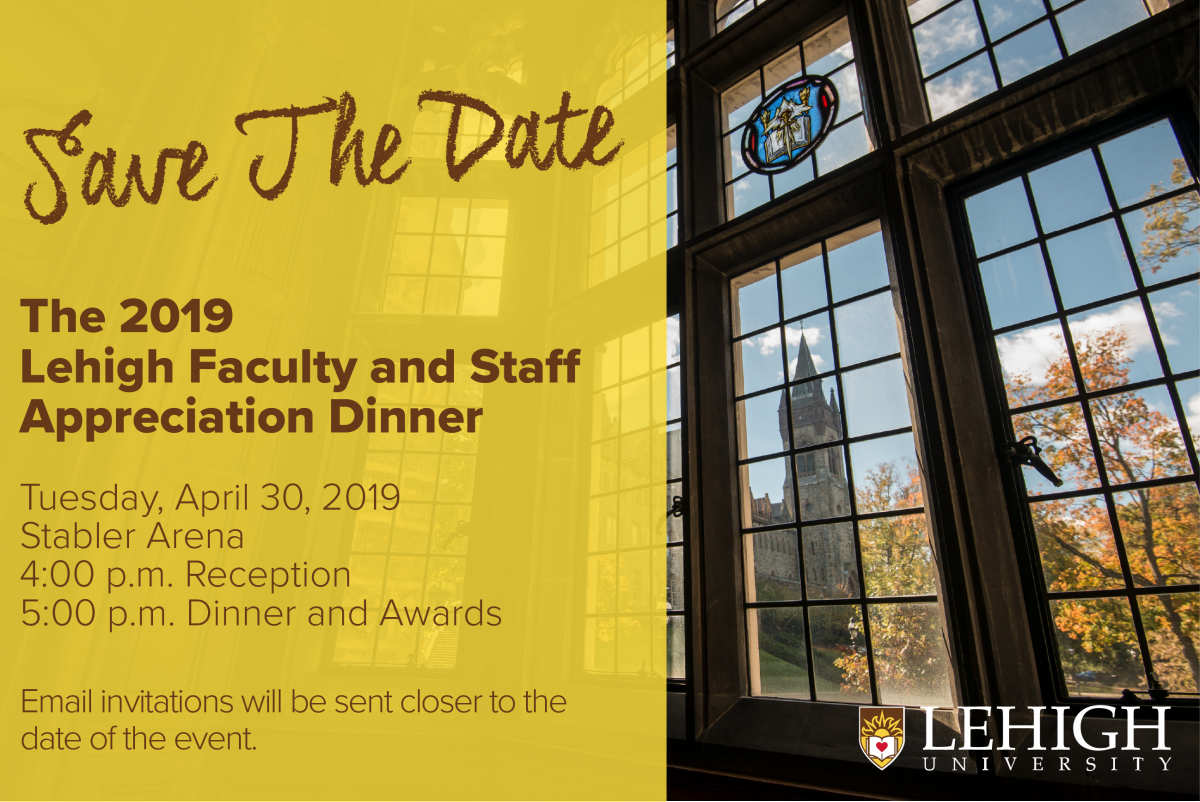 Save the Date for the Lehigh Appreciation Dinner on April 30, 2019. 4:00 pm reception, 5:00 dinner and awards. Invitations will be emailed soon.
